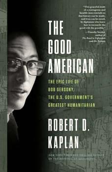 The Good American, Robert D. Kaplan