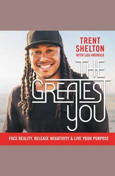 The Greatest You: Face Reality, Release Negativity, and Live Your Purpose, Trent Shelton