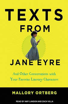 Texts from Jane Eyre: And Other Conversations with Your Favorite Literary Characters And Other Conversations with Your Favorite Literary Characters, Mallory Ortberg