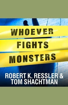 Whoever Fights Monsters: My Twenty Years Tracking Serial Killers for the FBI, Robert K. Ressler