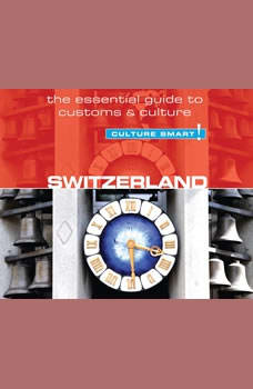 Switzerland - Culture Smart!: The Essential Guide to Customs & Culture, Kendall Maycock