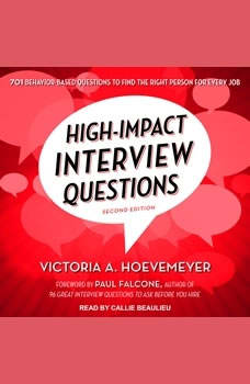 High-Impact Interview Questions: 701 Behavior-Based Questions to Find the Right Person for Every Job, Victoria A. Hoevemeyer
