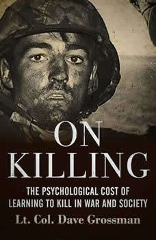 On Killing: The Psychological Cost of Learning to Kill in War and Society The Psychological Cost of Learning to Kill in War and Society, Dave Grossman