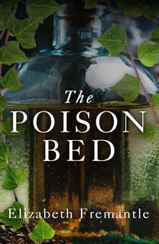 The Poison Bed: A Novel, Elizabeth Fremantle