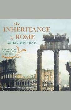 The Inheritance of Rome: Illuminating the Dark Ages 400-1000, Chris Wickham