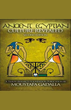 The Ancient Egyptian Culture Revealed, 2nd edition, Moustafa Gadalla
