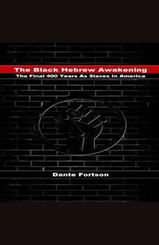 The Black Hebrew Awakening: The Final 400 Years As Slaves In America, Dante Fortson
