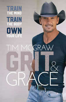 Grit & Grace: Train the Mind, Train the Body, Own Your Life, Tim McGraw