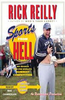 Sports from Hell: My Search for the World's Dumbest Competition My Search for the World's Dumbest Competition, Rick Reilly