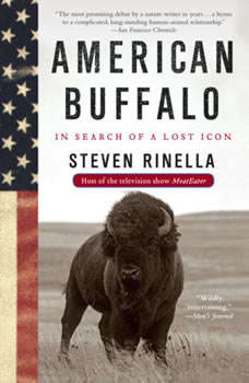 American Buffalo: In Search of a Lost Icon In Search of a Lost Icon, Steven Rinella