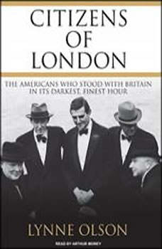 Citizens of London: The Americans Who Stood with Britain in Its Darkest, Finest Hour The Americans Who Stood with Britain in Its Darkest, Finest Hour, Lynne Olson