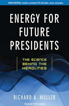 Energy for Future Presidents: The Science Behind the Headlines, Richard A. Muller