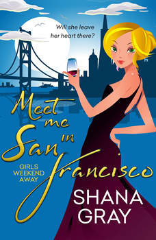 Meet Me in San Francisco: Girls Weekend Away #2, Shana Gray