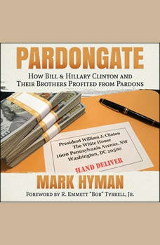 Pardongate: How Bill & Hillary Clinton and Their Brothers Profited from Pardons, Mark Hyman