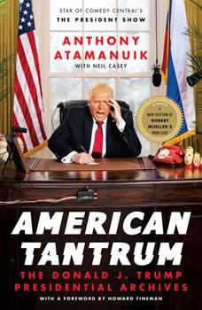 American Tantrum: The Donald J. Trump Presidential Archives, Anthony Atamanuik
