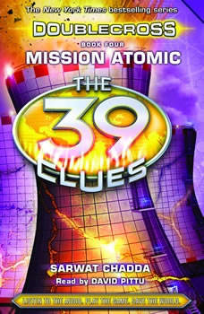 The 39 Clues: Doublecross, Book 4: Mission Atomic, Sarwat Chadda