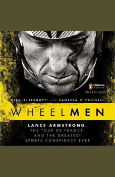 Wheelmen: Lance Armstrong, the Tour de France, and the Greatest Sports Conspiracy Ever Lance Armstrong, the Tour de France, and the Greatest Sports Conspiracy Ever, Reed Albergotti