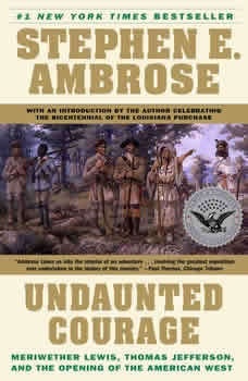 Undaunted Courage: Meriwether Lewis Thomas Jefferson And The Opening Of The American West Meriwether Lewis Thomas Jefferson And The Opening Of The American West, Stephen E. Ambrose