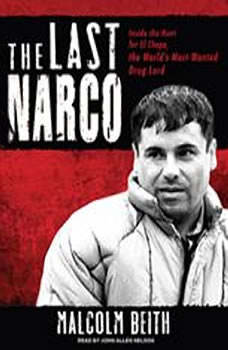 The Last Narco: Inside the Hunt for El Chapo, the World's Most-Wanted Drug Lord, Malcolm Beith