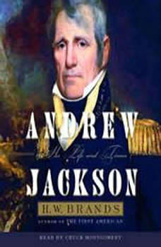 Andrew Jackson: His Life and Times His Life and Times, H. W. Brands