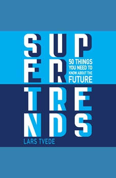 Supertrends in Technology: 50 Things You Need to Know About the Future, Lars Tvede