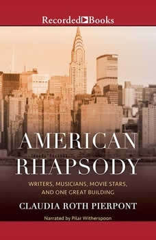 American Rhapsody: Writers, Musicians, Movie Stars, and One Great Building, Claudia Roth Pierpont