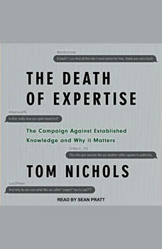 The Death of Expertise: The Campaign Against Established Knowledge and Why it Matters, Tom Nichols