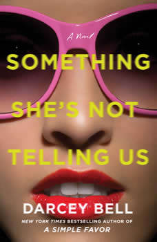 Something She's Not Telling Us: A Novel, Darcey Bell