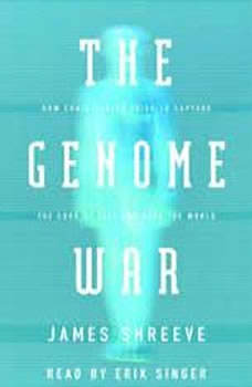 The Genome War: How Craig Venter Tried to Capture the Code of Life and Save the World How Craig Venter Tried to Capture the Code of Life and Save the World, James Shreeve