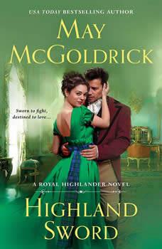 Highland Sword: A Royal Highlander Novel, May McGoldrick