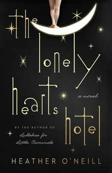 The Lonely Hearts Hotel: A Novel, Heather O'Neill