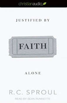 Justified By Faith Alone, R. C. Sproul