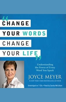 Change Your Words, Change Your Life: Understanding the Power of Every Word You Speak, Joyce Meyer