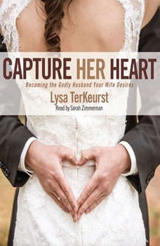 Capture Her Heart: Becoming the Godly Husband Your Wife Desires, Lysa M. TerKeurst