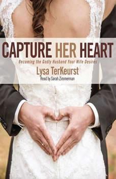 Capture Her Heart: Becoming the Godly Husband Your Wife Desires Becoming the Godly Husband Your Wife Desires, Lysa M. TerKeurst