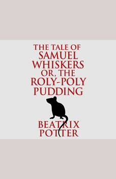 Tale of Samuel Whiskers or, The Roly-Poly Pudding, The, Beatrix Potter