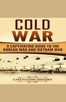 Cold War: A Captivating Guide to the Korean War and Vietnam War, Captivating History