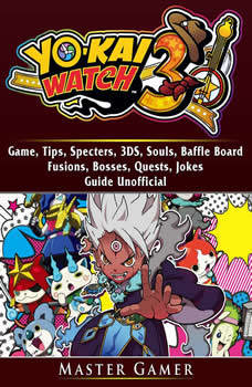 Yokai Watch 3 Game, 3DS, Blasters, Choices, Bosses, Tips, Download, Beat the Game, Jokes, Guide Unofficial, Master Gamer