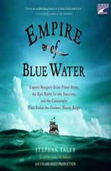 Empire of Blue Water: Captain Morgan's Great Pirate Army, the Epic Battle for the Americas, and the Catastrophe That Ended the Outlaws' Bloody Reign, Stephan Talty