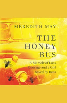 The Honey Bus: A Memoir of Loss, Courage and a Girl Saved by Bees, Meredith May