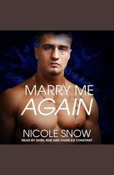Marry Me Again: A Billionaire Second Chance Romance A Billionaire Second Chance Romance, Nicole Snow