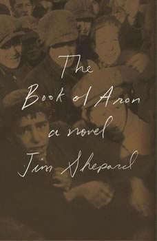 The Book of Aron, Jim Shepard