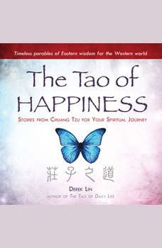 The Tao of Happiness: Stories from Chuang Tzu for Your Spiritual Journey, Derek Lin