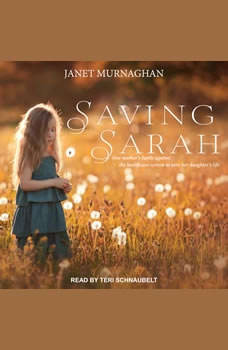 Saving Sarah: One Mother's Battle Against the Health Care System to Save Her Daughter's Life, Janet Murnaghan