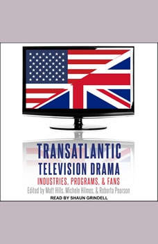 Transatlantic Television Drama: Industries, Programs, and Fans, Matt Hills