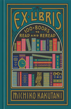 Ex Libris: 100+ Books to Read and Reread, Michiko Kakutani