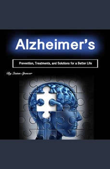 Alzheimer's: Prevention, Treatments, and Solutions for a Better Life, Quinn Spencer