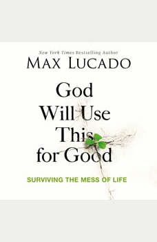 God Will Use This for Good: Surviving the Mess of Life, Max Lucado