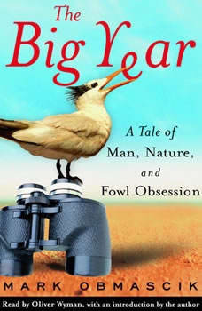 The Big Year: A Tale of Man, Nature, and Fowl Obsession A Tale of Man, Nature, and Fowl Obsession, Mark Obmascik
