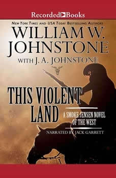 This Violent Land: A Smoke Jensen Novel of the West A Smoke Jensen Novel of the West, William W. Johnstone